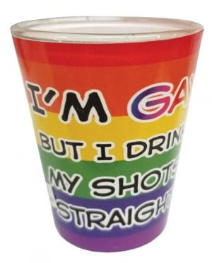 I'm Gay But I Drink My Shots Straight Shot Glass